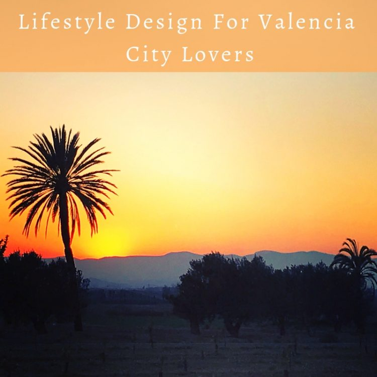 Lifestyle Design For Valencia City Lovers