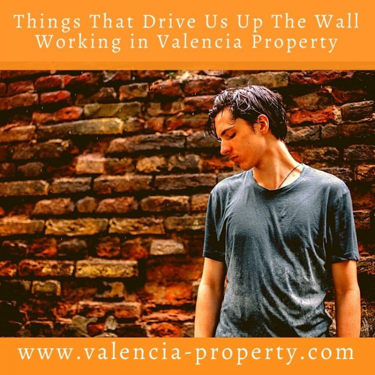 Things That Drive Us Up The Wall Working in Valencia Property